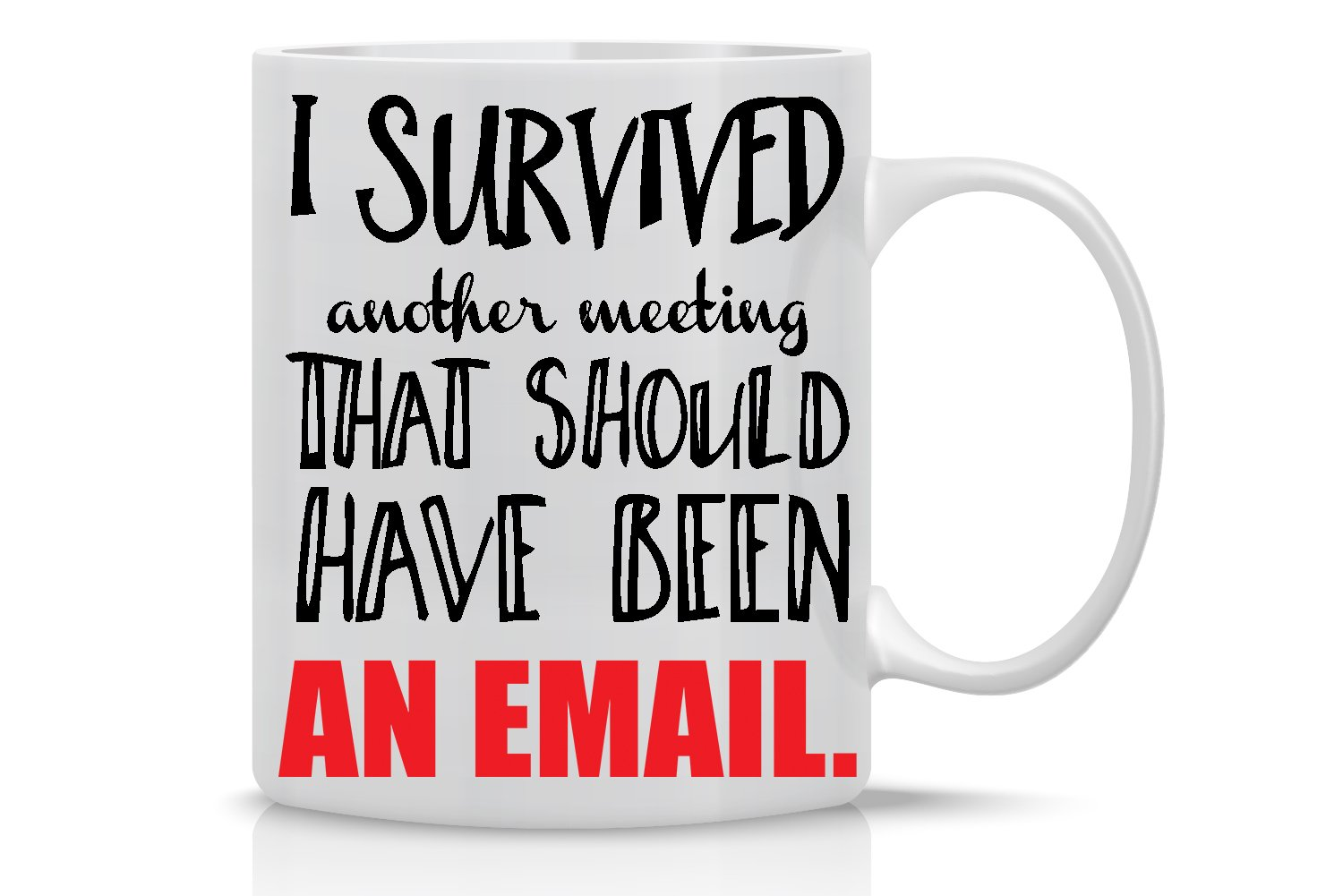 I Survived Another Meeting That Should Have Been An Email Mug- Funny Sarcastic Mug - 11OZ Coffee Mug - Funny Sarcastic Coffee Mug - Funny Office Mug - By AW Fashions