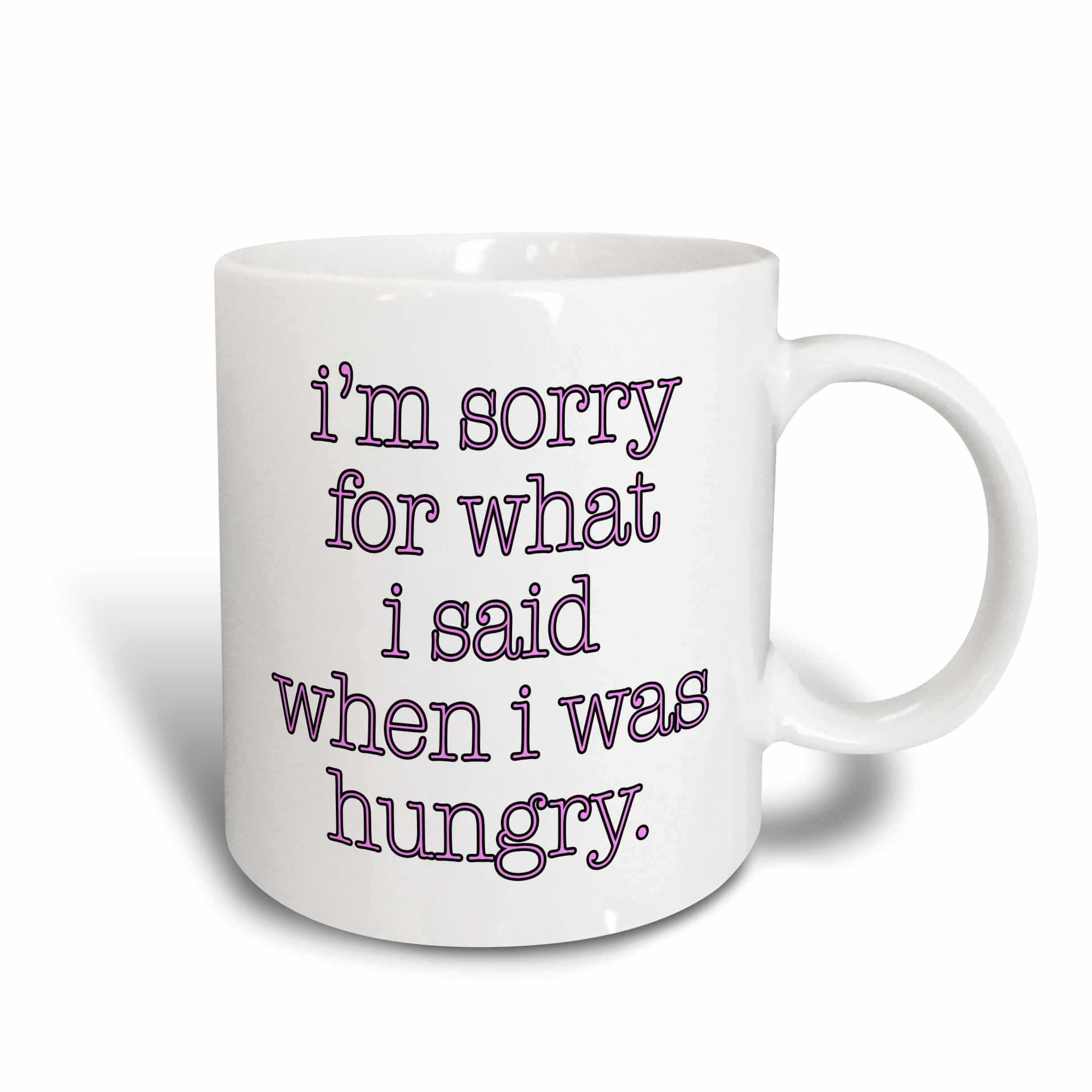 "3dRose 171964_2""I'm""I'm Sorry For What I Said When I Was Hungry Pink"" Ceramic Mug, 15 oz,"