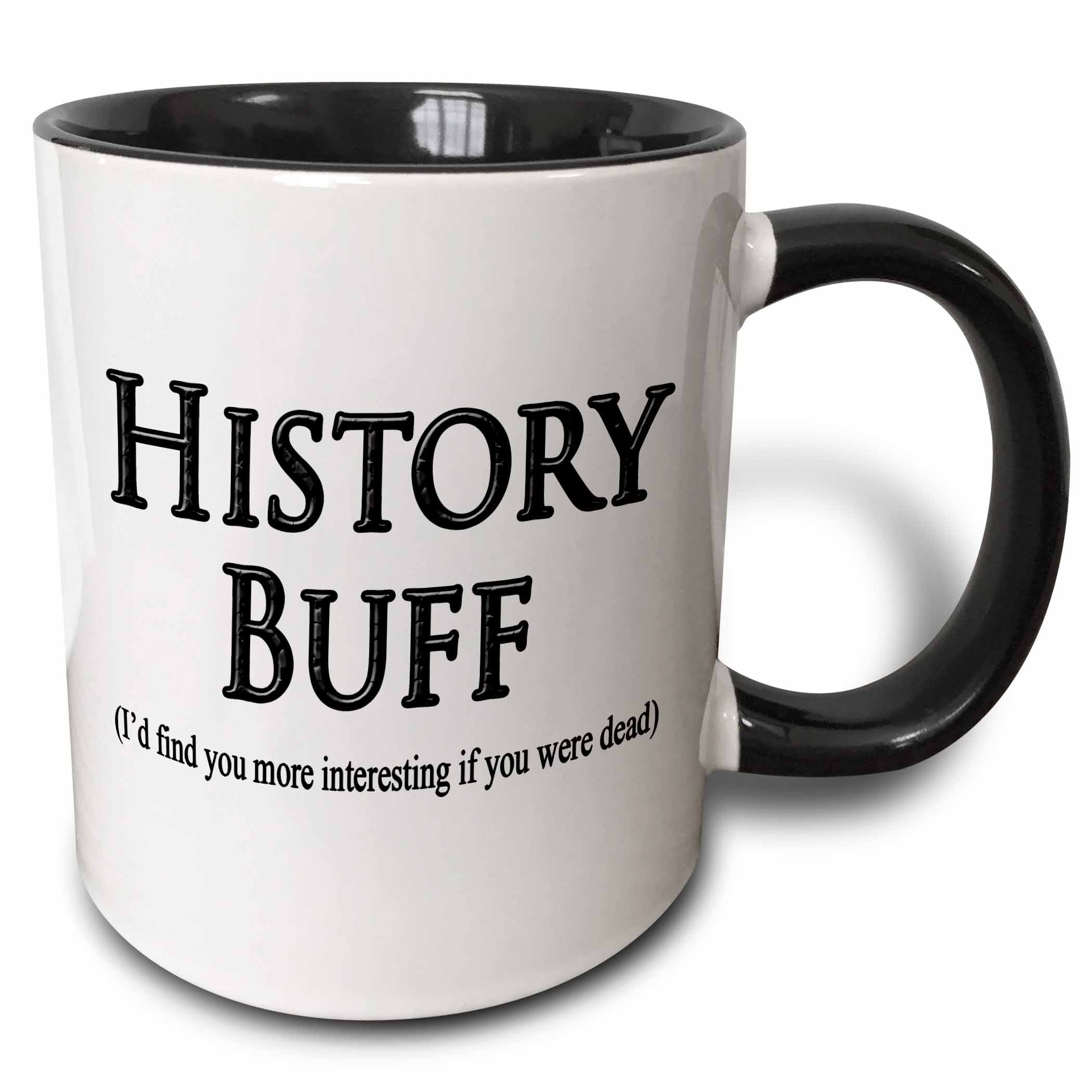 3dRose History Buff Id Find You More Interesting If You Were Dead Two Tone Mug, 11 oz, Black