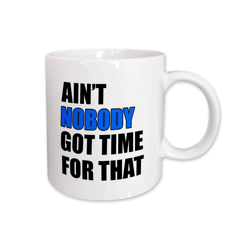3dRose 157412_2 Ain't nobody got time for that. Blue. Mug, 15 oz, Ceramic