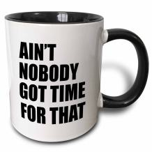 3dRose Aren't Nobody Got Time For That. Mug, 11 oz, Black