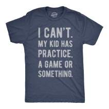 Mens I Cant My Kid Has Practice A Game Or Something T Shirt Funny Fathers Day