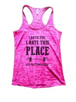 Funny Womens Tank Top - I Hate You I Hate This Place See You Tomorrow Gym Burnout Tank Top