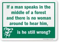 """SmartSign """"If A Man Speaks in The Middle of A Forest and There is No Woman Around, is He Still Wrong?"""" Funny Label 