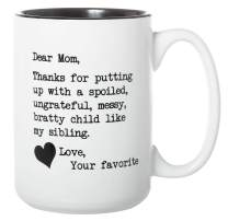 Dear Mom Thanks for Putting Up with a Spoiled, Ungrateful, Messy, Bratty Child Like My Sibling. Love, Your Favorite - 15oz Deluxe Double-Sided Coffee Tea Mug (White with Black Inlay)
