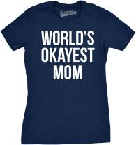 Worlds Okayest Mom T Shirt Funny Mothers Day Tee Gift Sarcastic Hilarious Cute
