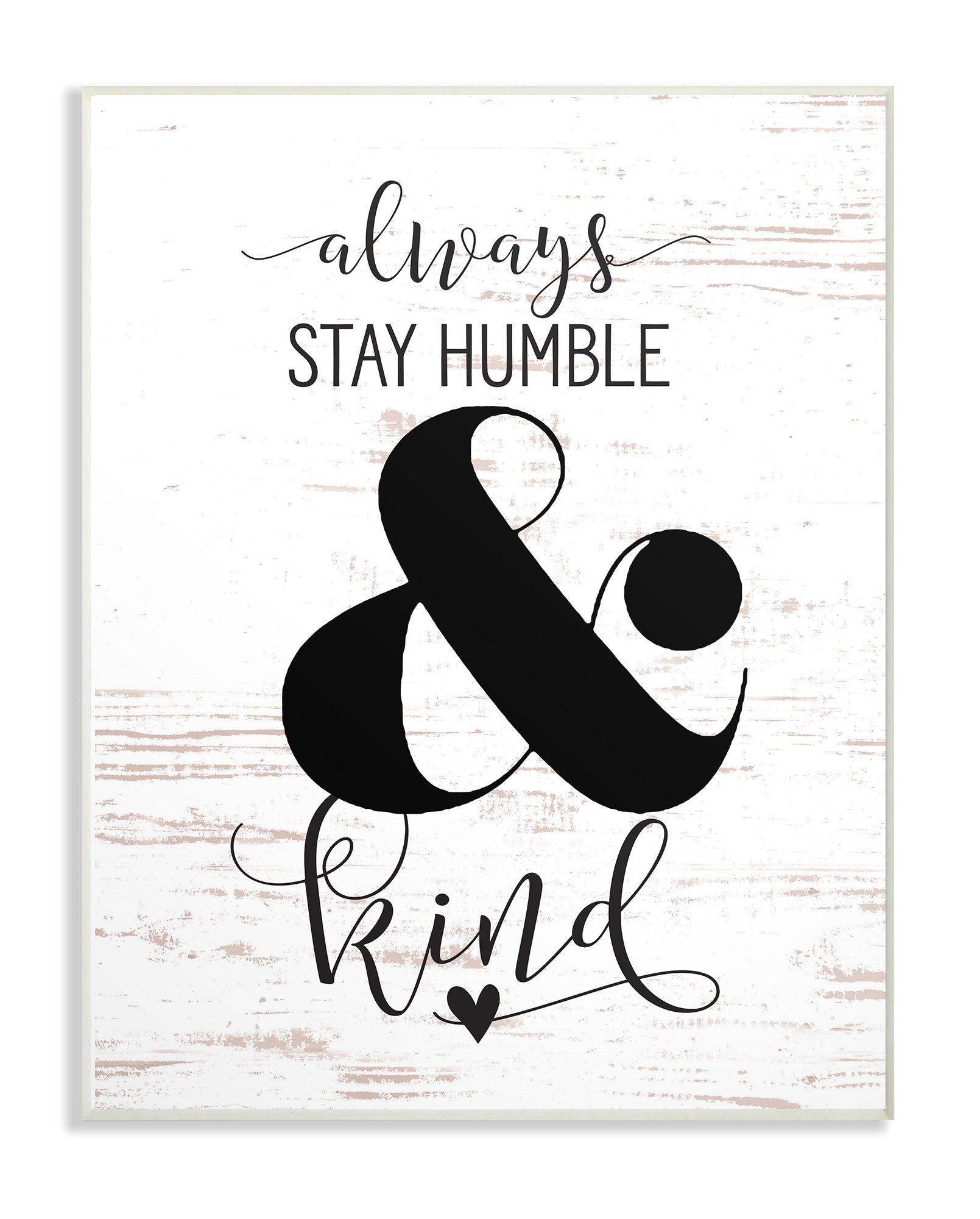 The Stupell Home Decor Collection Always Stay Humble and Kind Wall Plaque Art, 13 x 19, Multi-Color