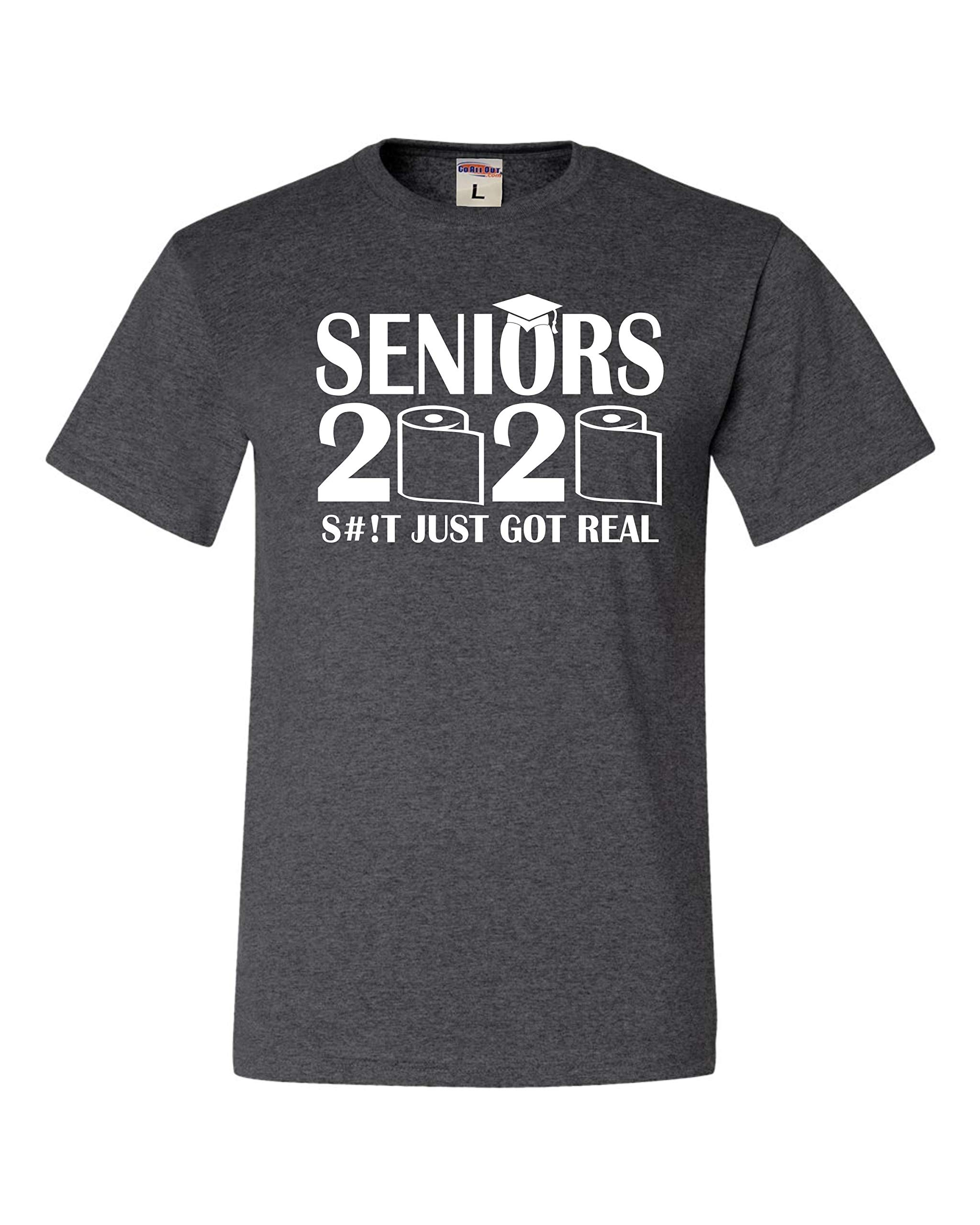 Go All Out Adult Seniors 2020 Funny Graduation S#!t Just Got Real T-Shirt