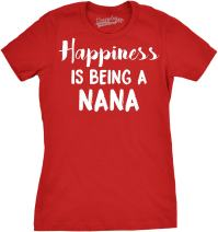 Womens Happiness is Being A Nana T Shirt for Grandma Grandmother Cool