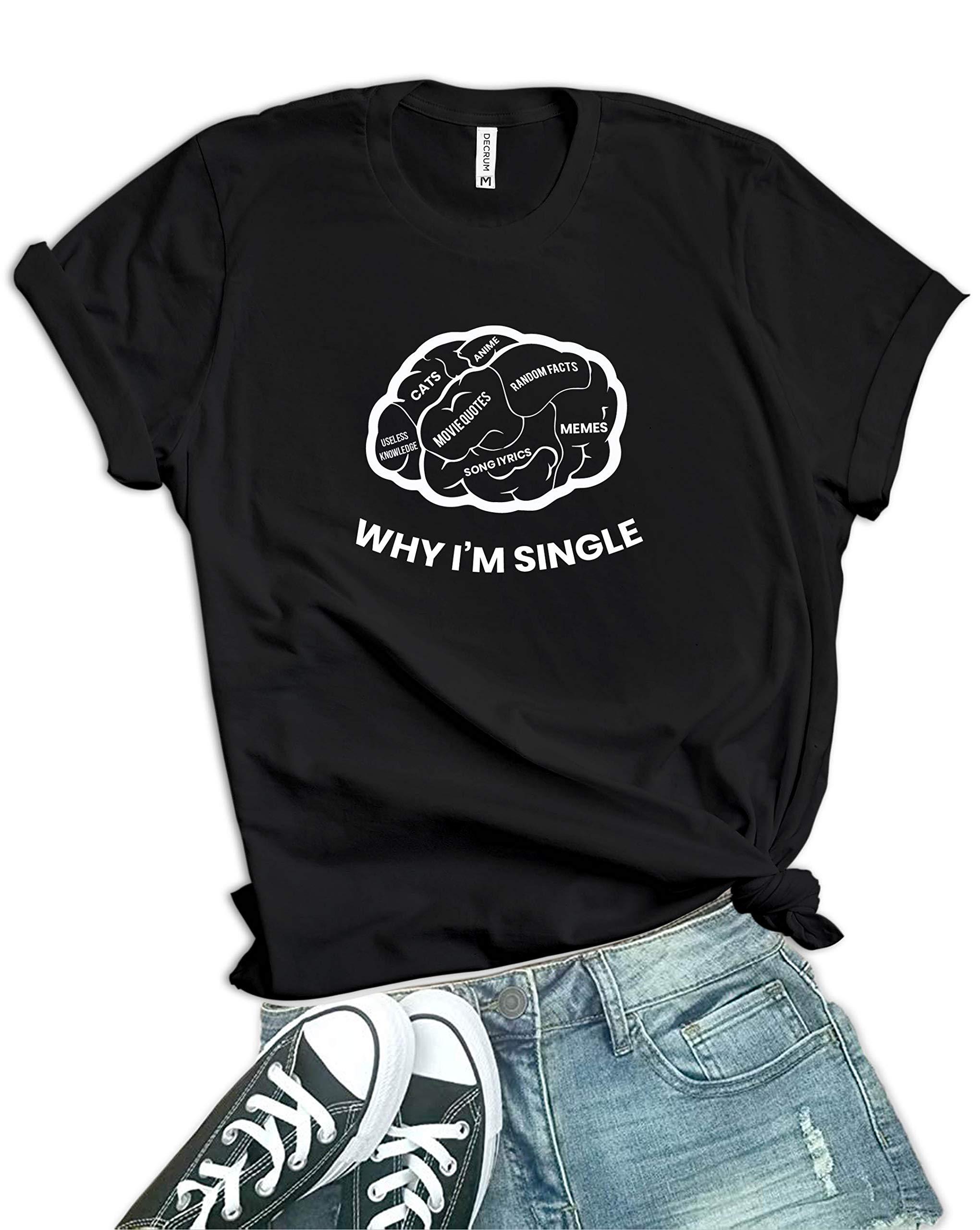 Decrum Why I'm Single Shirt Funny Womens Graphic Tees
