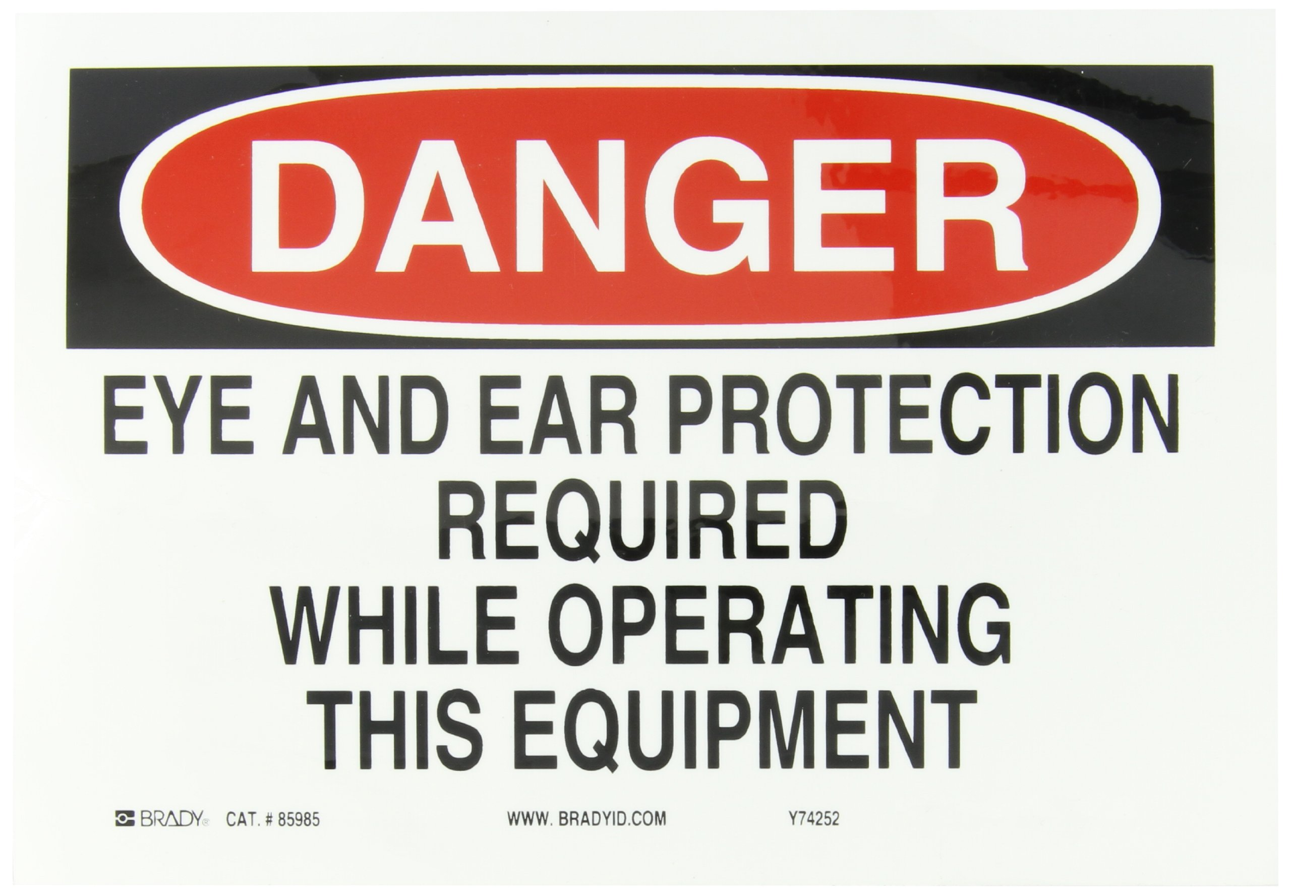 """Brady 85985 10"""" Width x 7"""" Height B-302 Polyester, Black and Red on White Sign, Header """"Danger"""", Legend """"Eye and Ear Protection Required while Operating this Equipment"""""""