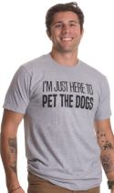 I'm Just Here to Pet The Dogs | Funny Doggo Good Boy Puppy Dad Father T-Shirt