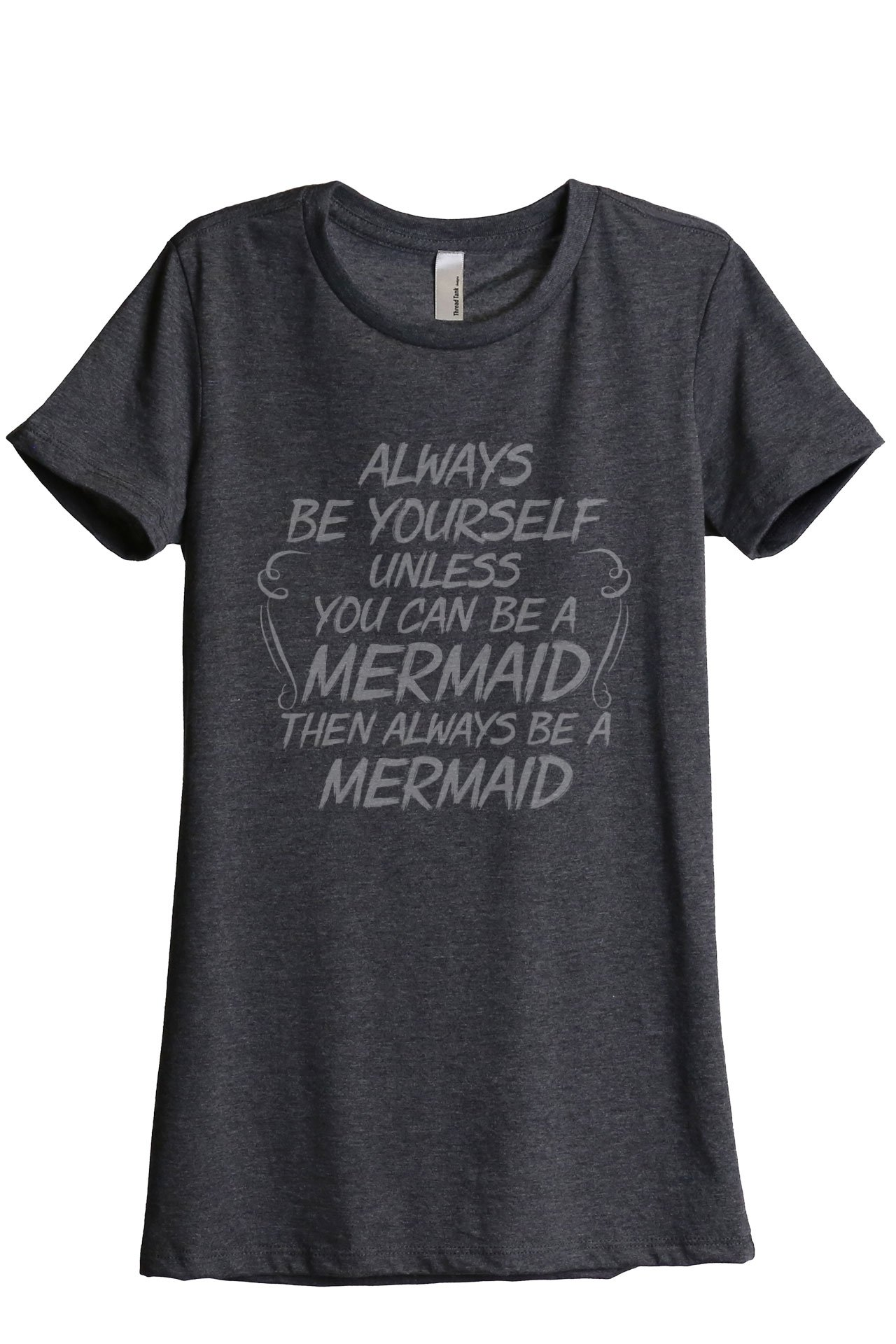 Always Be Yourself Mermaid Women's Fashion Relaxed T-Shirt Tee Charcoal Grey