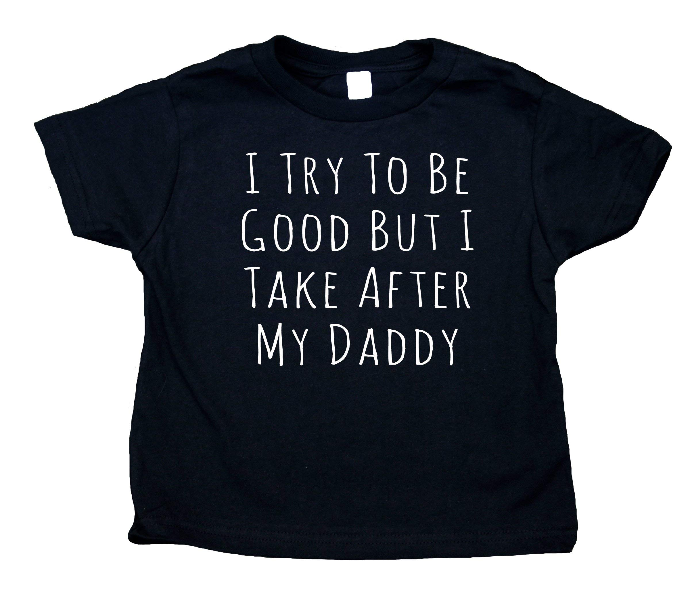 Sunray Clothing I Try to Be Good But I Take After My Daddy Toddler Shirt Funny Dad Boy Girl Kids