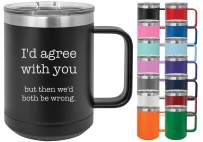 I'd Agree With You - Losta Laughs Funny 15oz Powder Coated Mug with Lid (White)
