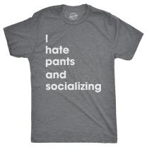 Crazy Dog T-Shirts Mens I Hate Pants and Socializing Tshirt Funny Sarcastic Homebody Tee for Guys