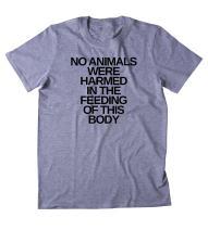 No Animals were Harmed Slogan Vegan Vegetarian Animal Rights T-Shirt