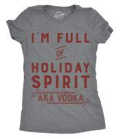 Crazy Dog T-Shirts Womens Im Full of Holiday Spirit AKA Vodka T Shirt Funny Christmas Drinking Tee