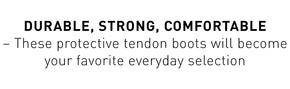 Durable, Strong, Comfortable — These tendon boots will become your favorite everyday selection.