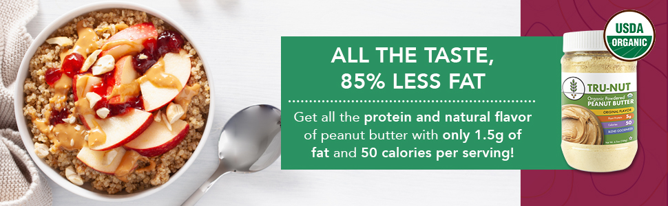 All the Taste, 85% Less Fat Get all the protein and flavor of peanut butter with only 1.5g of fat