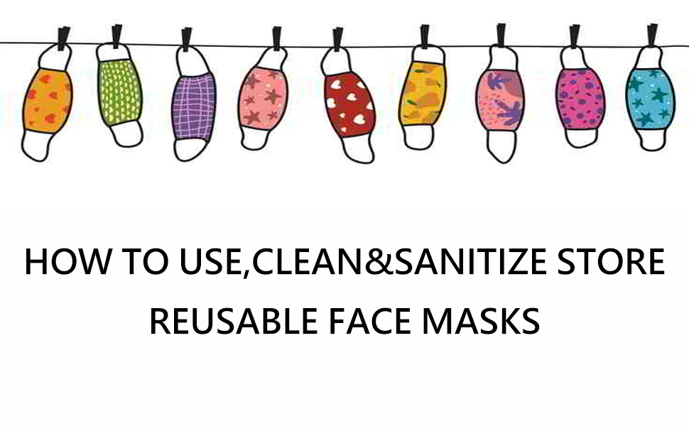 HOW TO USE,CLEAN&SANITIZE STORE  REUSABLE FACE MASKS