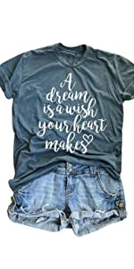 A Dream is A Wish Your Heart Makes T Shirt