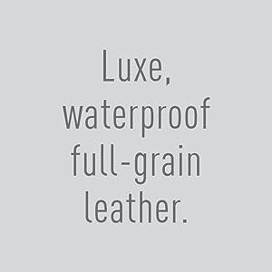 Luxe, waterproof full-grain leather.