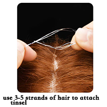 use 3-5 strands of hair to attach tinsel, do 2 or 3 knots to fix