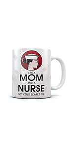 I Am A Mom And A Nurse - Nothing Scares Me Funny Coffee Mug Perfect Gift for Nurses Mother's Day