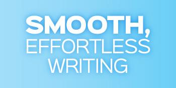 Smooth, Effortless Writing