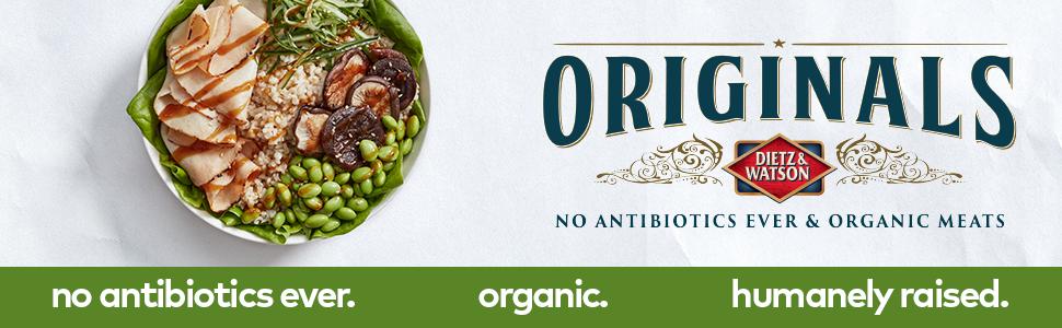Dietz & Watson Originals, ABF, No antibiotics ever, organic, no preservatives, humanely raised, deli