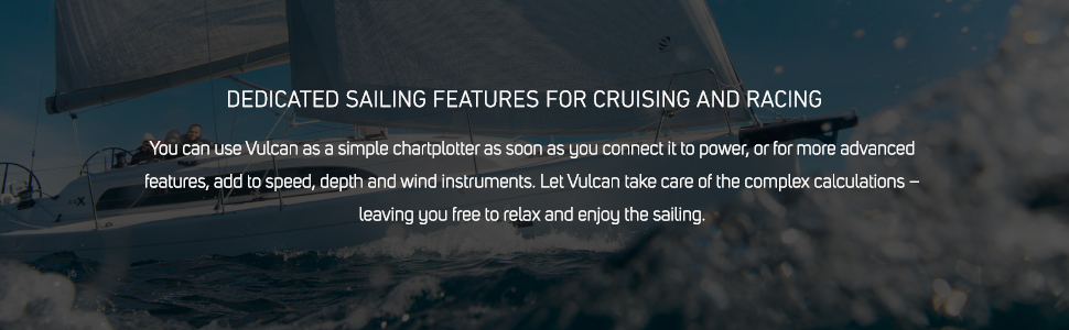 Dedicated sailing fatures for cruising and racing, vulcan, advanced features, free to relax and sail