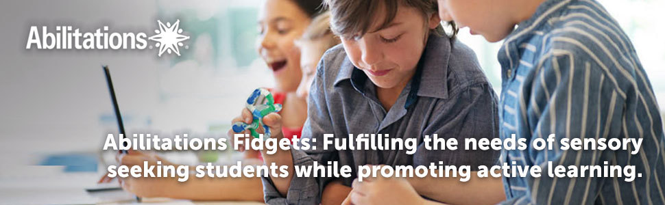 Abilitations Fidgets: Fulfilling the needs of sensory seeking students and promoting active learning