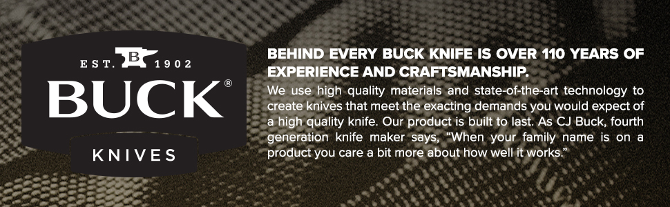 Buck Knives Over 110 Years of Experience and Craftsmanship Proudly Made in USA Family Owned Quality