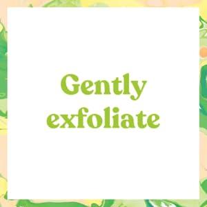 gently exfoliate