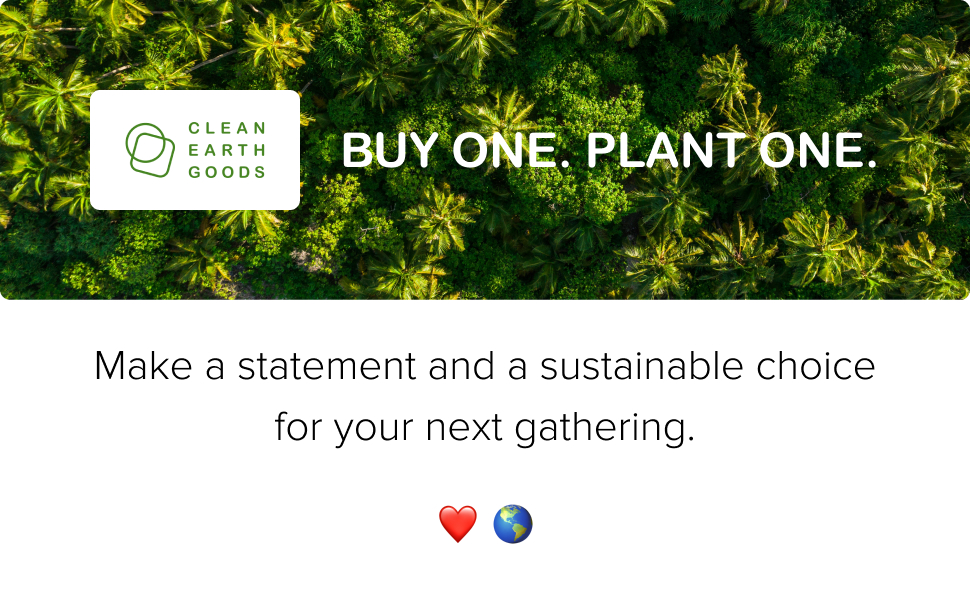 Clean Earth Goods. Buy One. Plant One. Make a statement sustainable choice for your next gathering